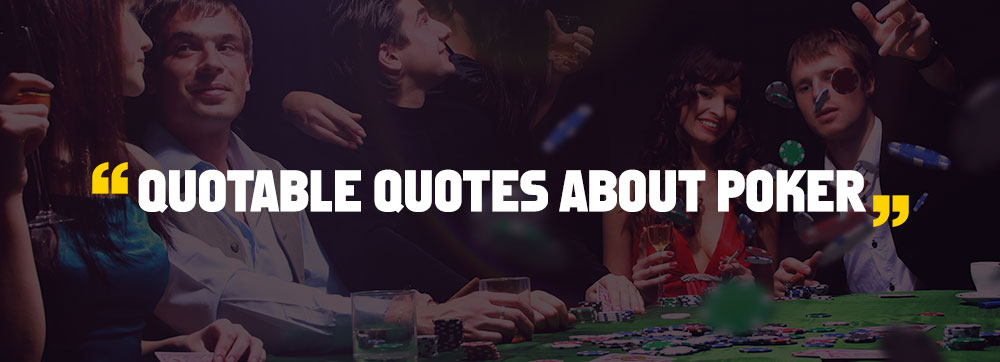 Quotable Quotes About Poker